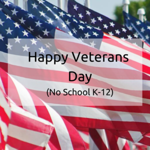 American Flags waving in the background. Happy Veterans Day. No School K-12