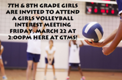 Girls Volleyball Interest Meeting Friday, March 22 at 2:00pm GTMS