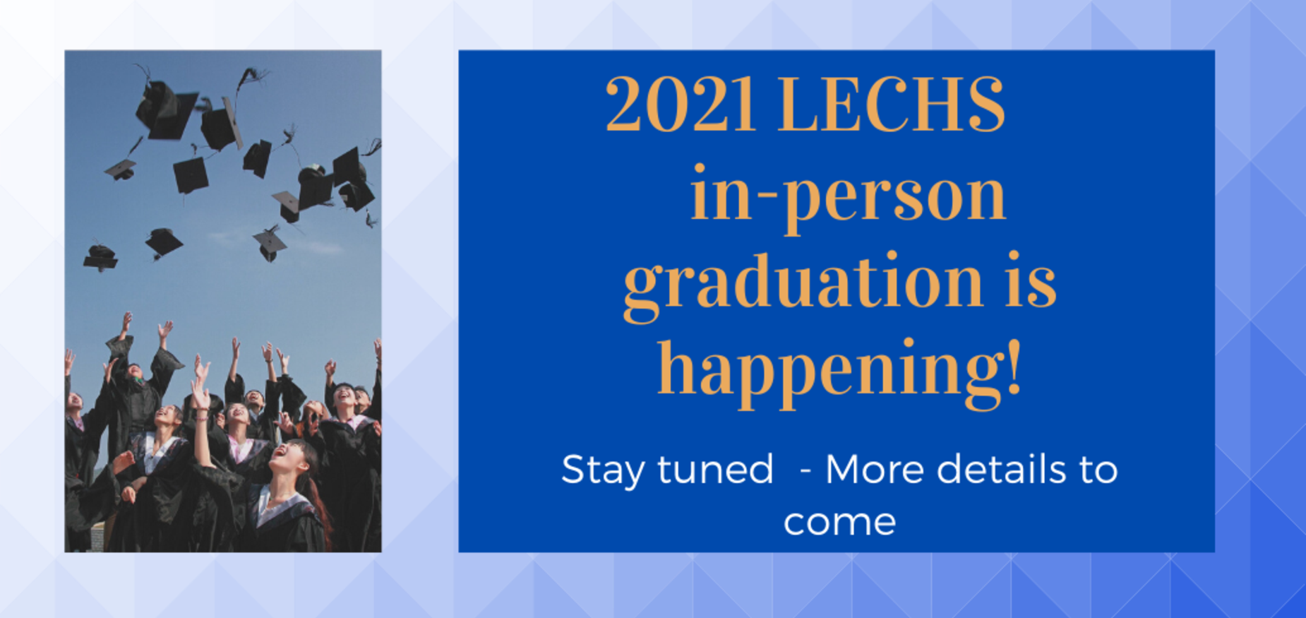 2021 graduation is happening! Stay tuned - more details to come