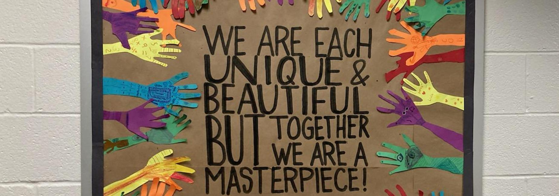 We are each Unique and Beautiful but together we are a masterpiece