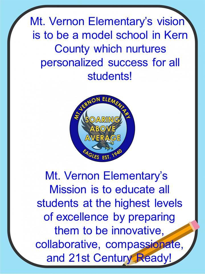 Mt. Vernon Elementary's vision is to be a model school in Kern County which nurtures personalized success for all students! Mt. Vernon Elementary's Mission is to educate all students at the highest levels of excellence by preparing them to be innovative, collaborative, compassionate, and 21st Century Ready