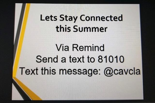 Let's Stay Connected this Summer, Via Remind send a text to 81010. Text this message: @cavcla