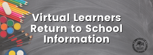 Virtual Learners Return to School Information