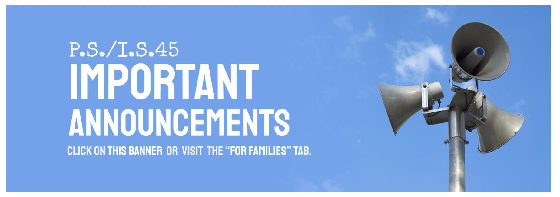 P.S./I.S. 45 Important Announcements. Click on this banner or visit the families tab to view more.