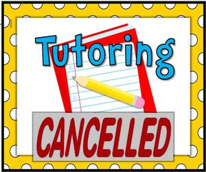 Tutoring is cancelled!