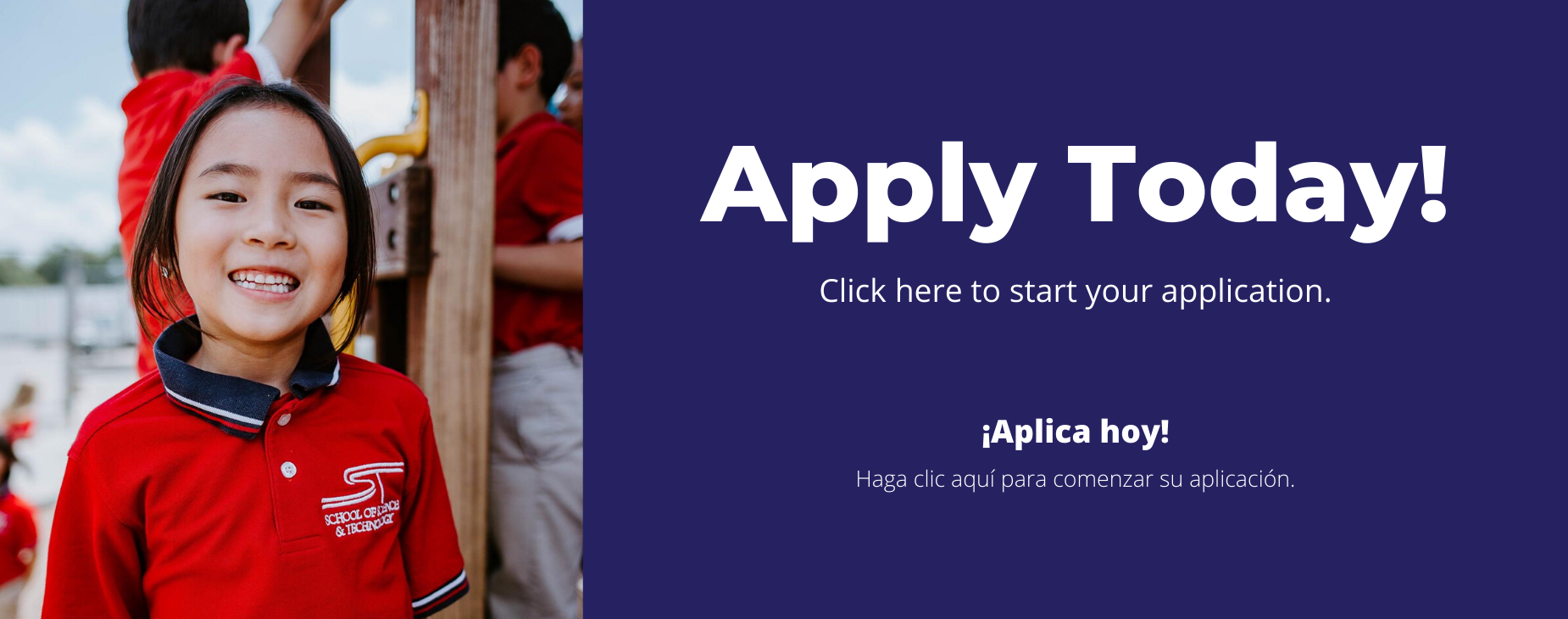 Apply Today! Click here to start your application