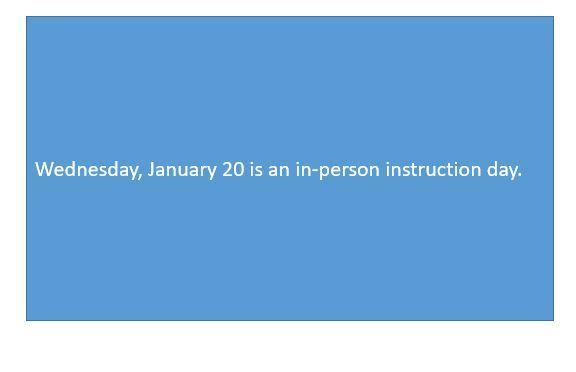 Wednesday, January 20 is an in-person instruction day.