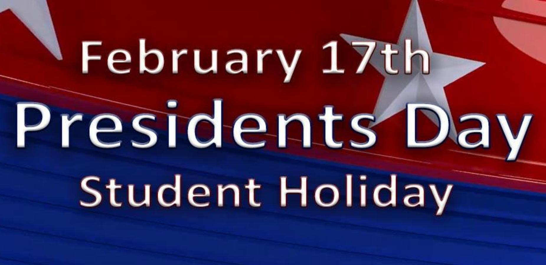 February 17th President's Day Student Holiday