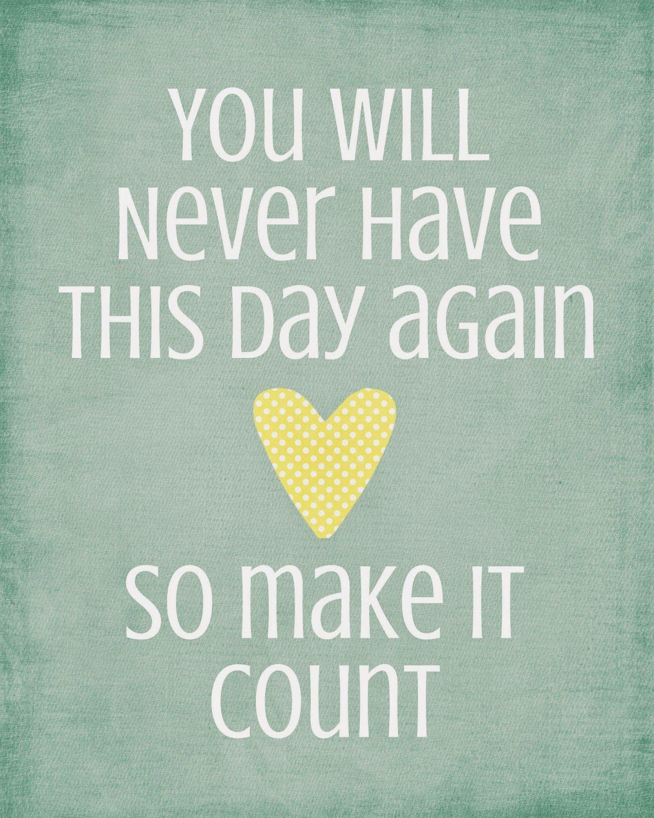 Make the day count
