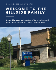 Welcome to the hillside Family. Nicole Fishman as Director of Curriculum and Assessment for the 2021-2022 School Year