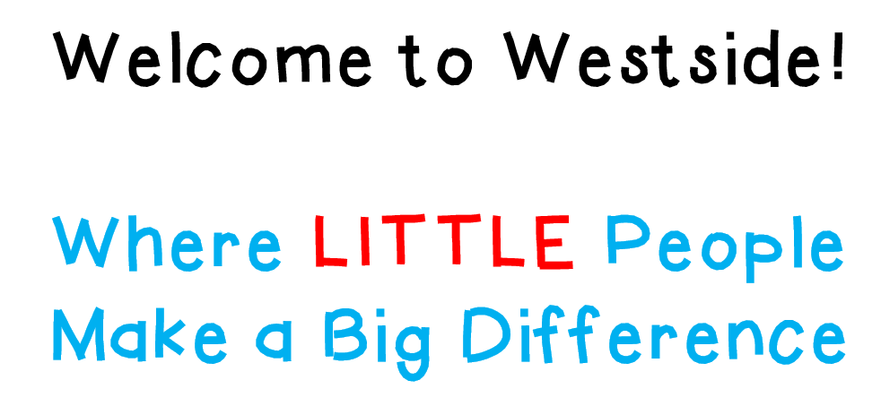 Welcome to Westside! Where LITTLE People Make a Big Difference
