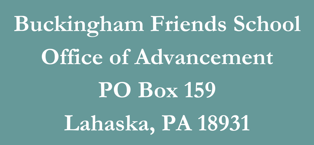 Buckingham Friends School Office of Advancement PO Box 159 Lahaska, PA 18931