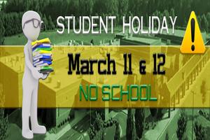 Student Holiday March 11 & 12 No School