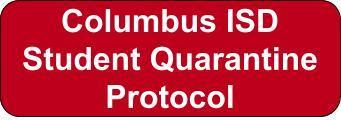 Columbus ISD Student Quarantine Protocol