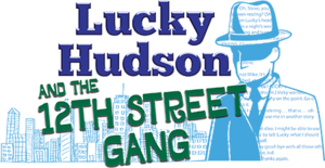 Lucky Hudson and the 12th Street Gang