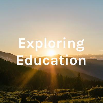 Exploring Education Podcast Image