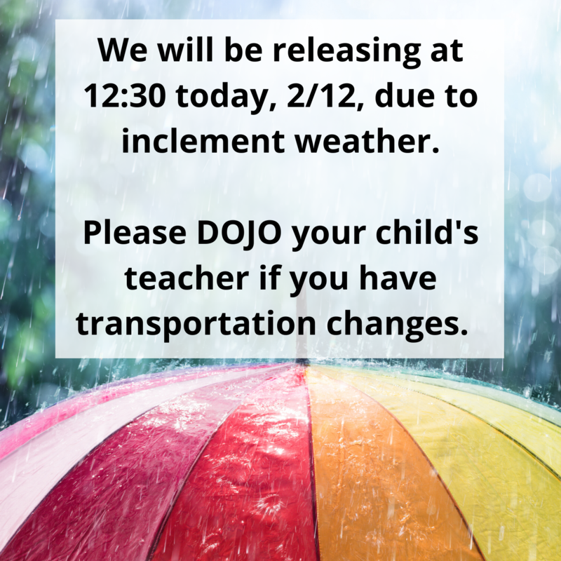 Early dismissal at 12:30 on 2/12 due to inclement weather.