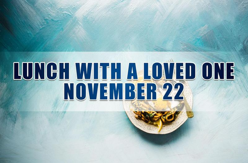 Lunch With a Loved One on November 22