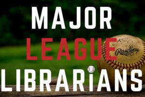 Major League Librarians