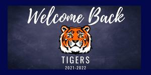 Welcome Back Tigers 2021-2022. A tiger head in the center of the page