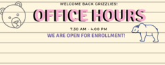 Office Hours from 7:30 am to 4 pm, open for enrollment
