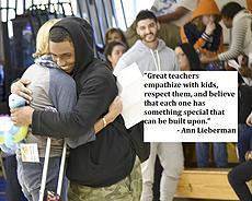 "Image: Teacher hugging a student after an achievement. ""Great teachers empathize with kids, respect them, and believe that each one has something special that can be built upon."" -Ann Lieberman"