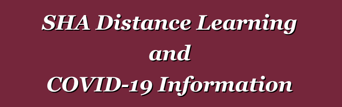 SHA Distance Learning and COVID-19 Information