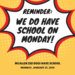 We do have school on Monday, January 21, 2019