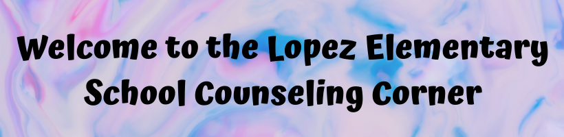 Welcome to the Lopez Elementary School Counseling Corner