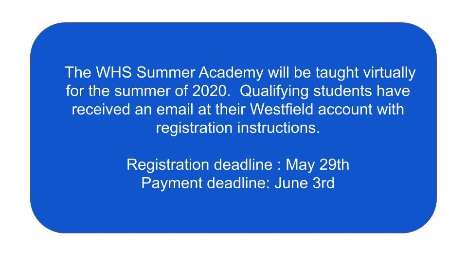 The WHS Summer Academy will be happening virtually for the summer of 2020.  Qualifying students have received an email at their Westfield accounts with registration instructions.