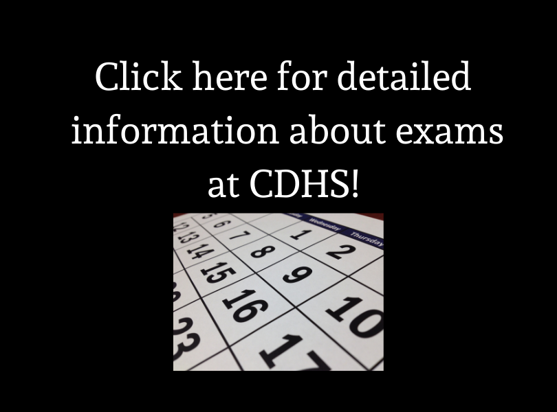 Click here for detailed information about exams at CDHS