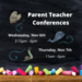 Parent Teacher Conference is Wednesday November 6th and November 7th