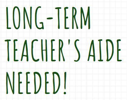 Long-Term Teacher's Aide Needed Featured Photo