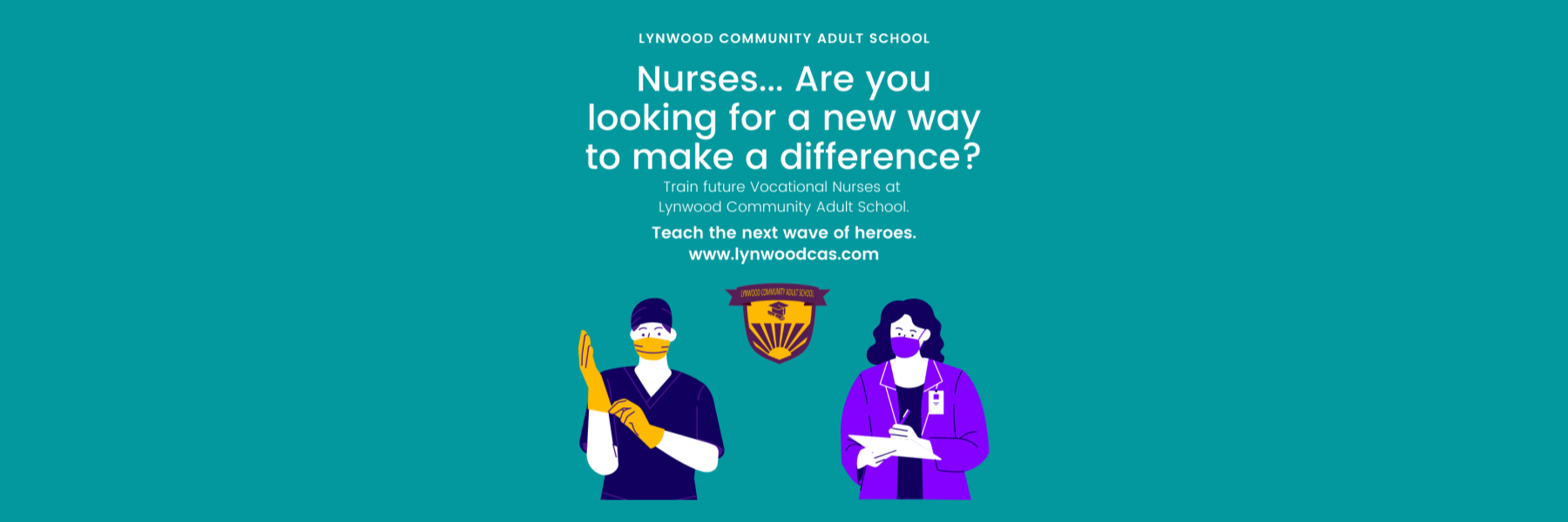 Nurses... Are you looking for a new way to make a difference? Train future Vocational Nurses at  Lynwood Community Adult School. Teach the next wave of heroes.