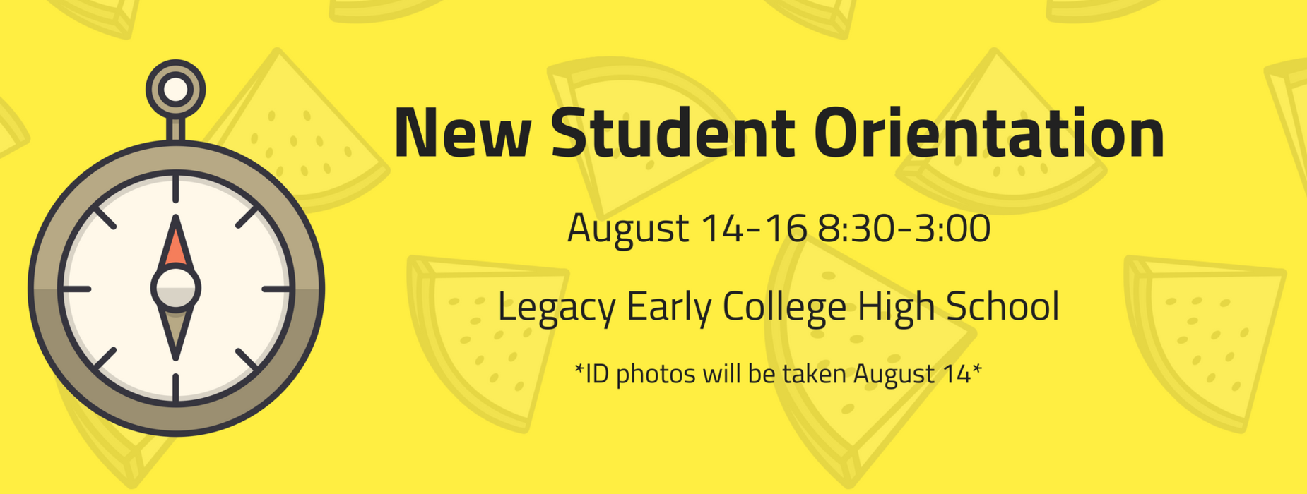 New Student Orientation is 8/14-8/16 from 8:30-3 at Legacy