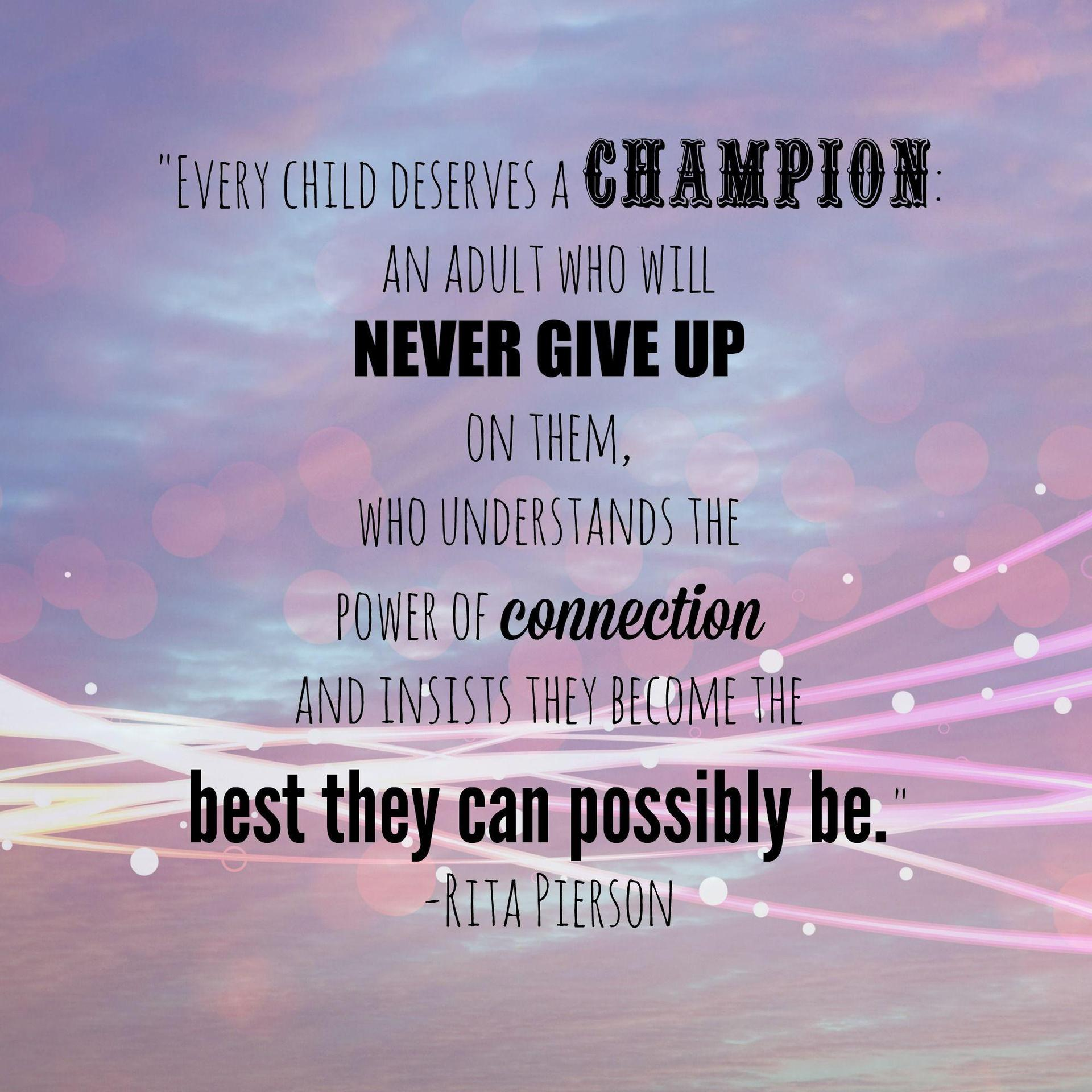 Quote from Educator Rita Pearson: 'Every Child Deserves a Champion'