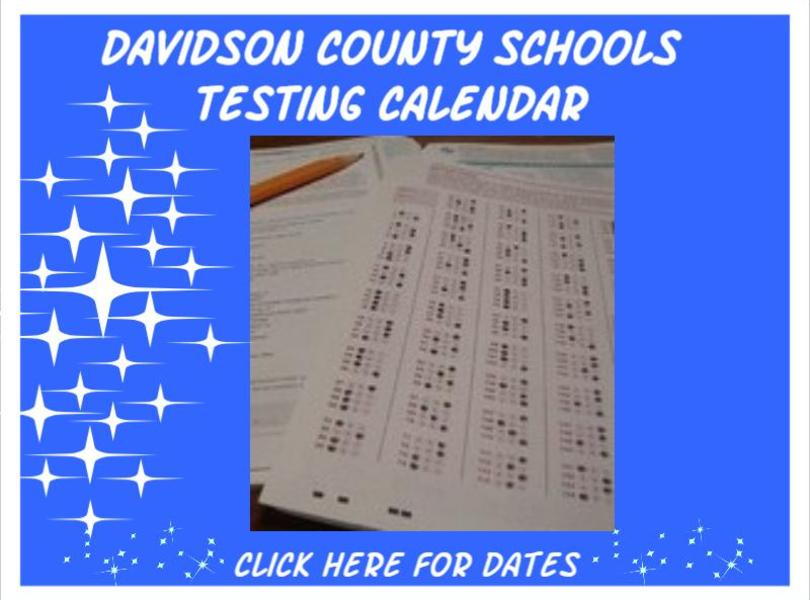 Davidson County Schools Testing Dates Click here for info