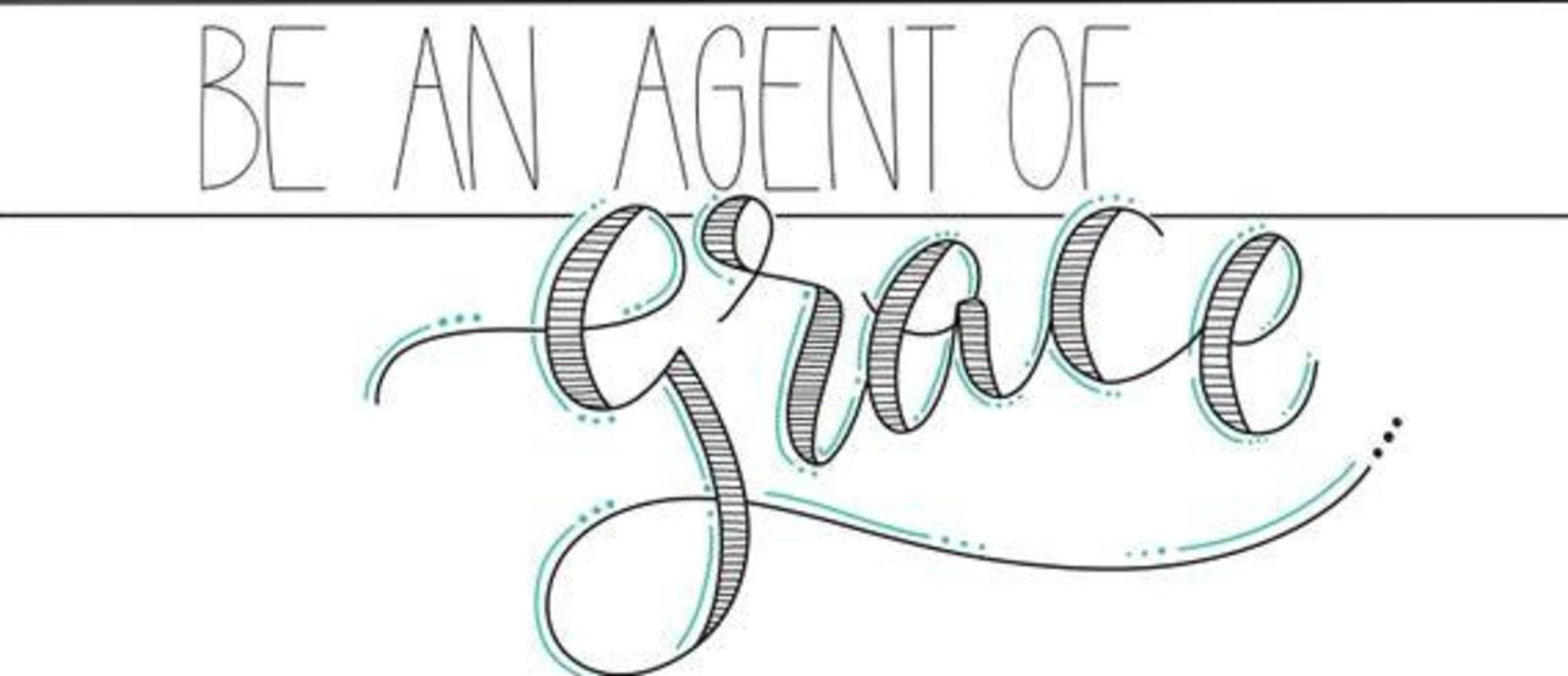 BE AN AGENT OF GRACE