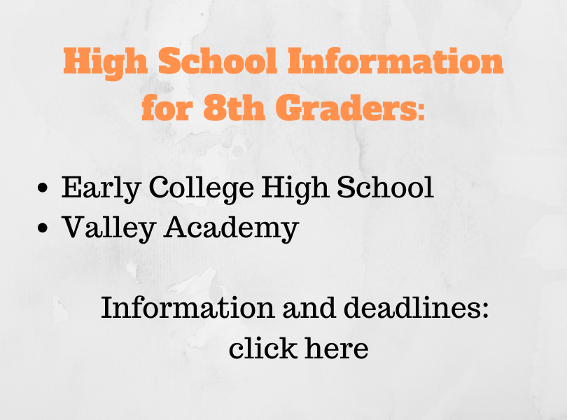 High School Information for 8th Graders. Early College High School and Valley Academy. Information and deadlines click here