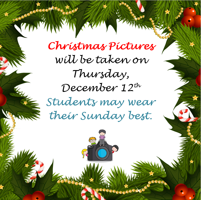 Christmas pictures will be taken Thursday, December 12th.  Students are allowed to wear their Sunday best.