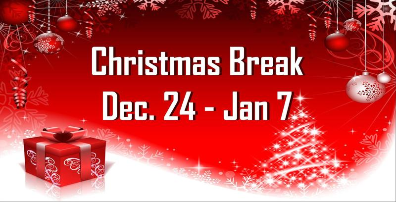 Christmas Break Dec. 24 - Jan. 7
