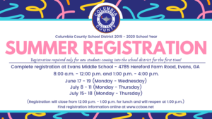 Summer Registration will take place at Evans Middle School June 17 - 19; July 8 - 11; and July 15-18 from 8 a.m. to noon and 1 p.m. until 4 p.m.