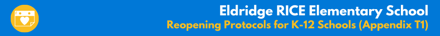 Eldridge RICE Elementary School - Reopening Protocols for K-12 Schools (Appendix T1)