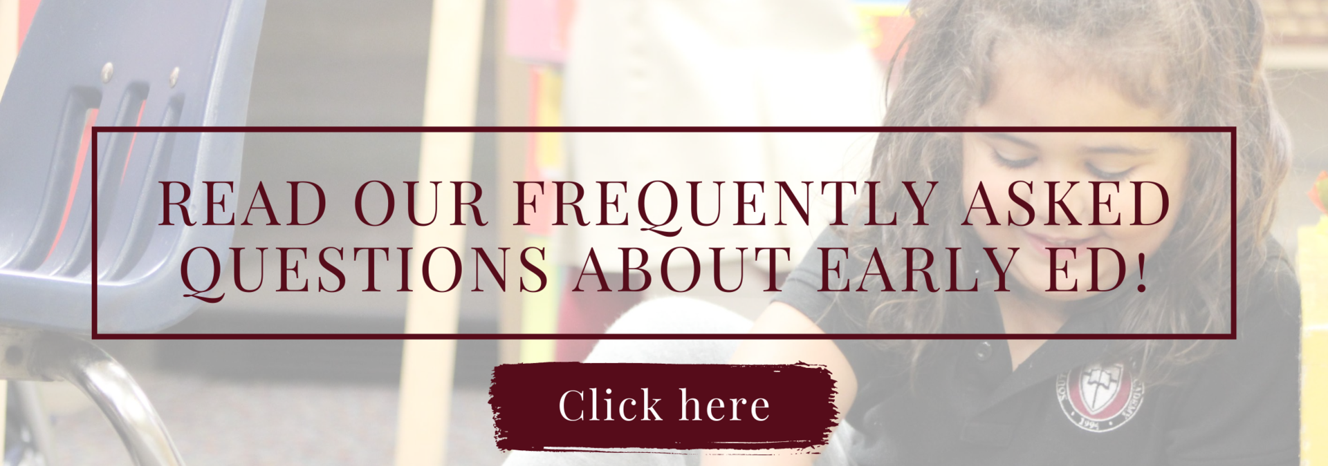 Read our FAQs about Early Ed!