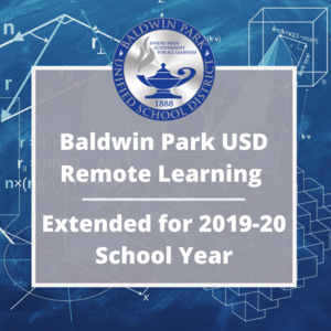 Baldwin Park Unified School District will be following the latest guidance, provided this week, by Governor Gavin Newsom, State Superintendent of Public Instruction Tony Thurmond, and Los Angeles County Office of Education Superintendent Debra Duardo, to keep our campuses physically closed, while continuing to provide instruction through remote learning until the end of the 2019-20 school year.