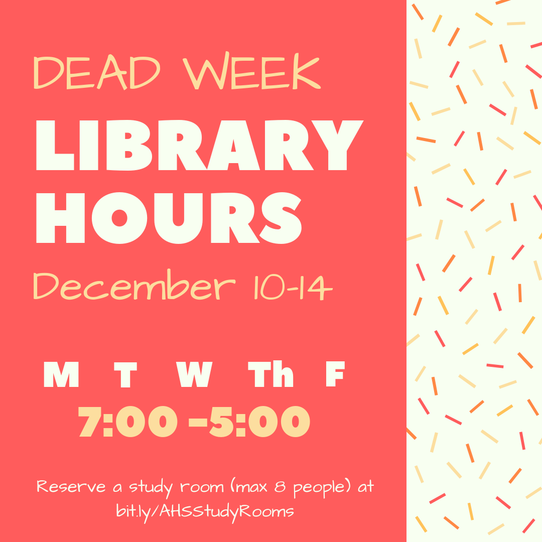 Dead Week Library Hours Monday-Friday 7:00am to 5:00pm