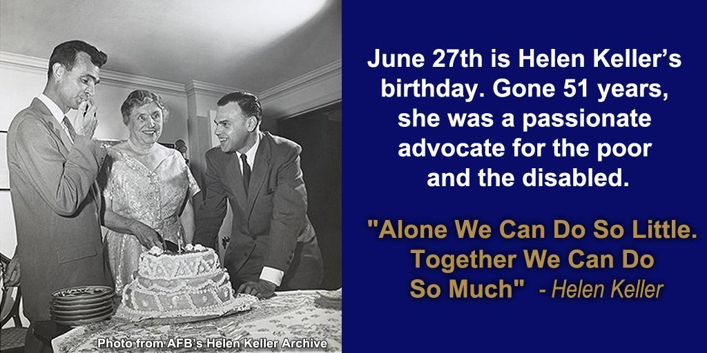 """June 27th is Helen Keller's birthday. Gone 50 years, she was a passionate advocate for the poor & the disabled. Helen Keller: """"Alone We Can Do So Little. Together We Can Do So Much"""""""
