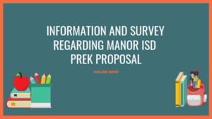 Information and Survey Regarding Manor ISD PreK Proposal ONline Now