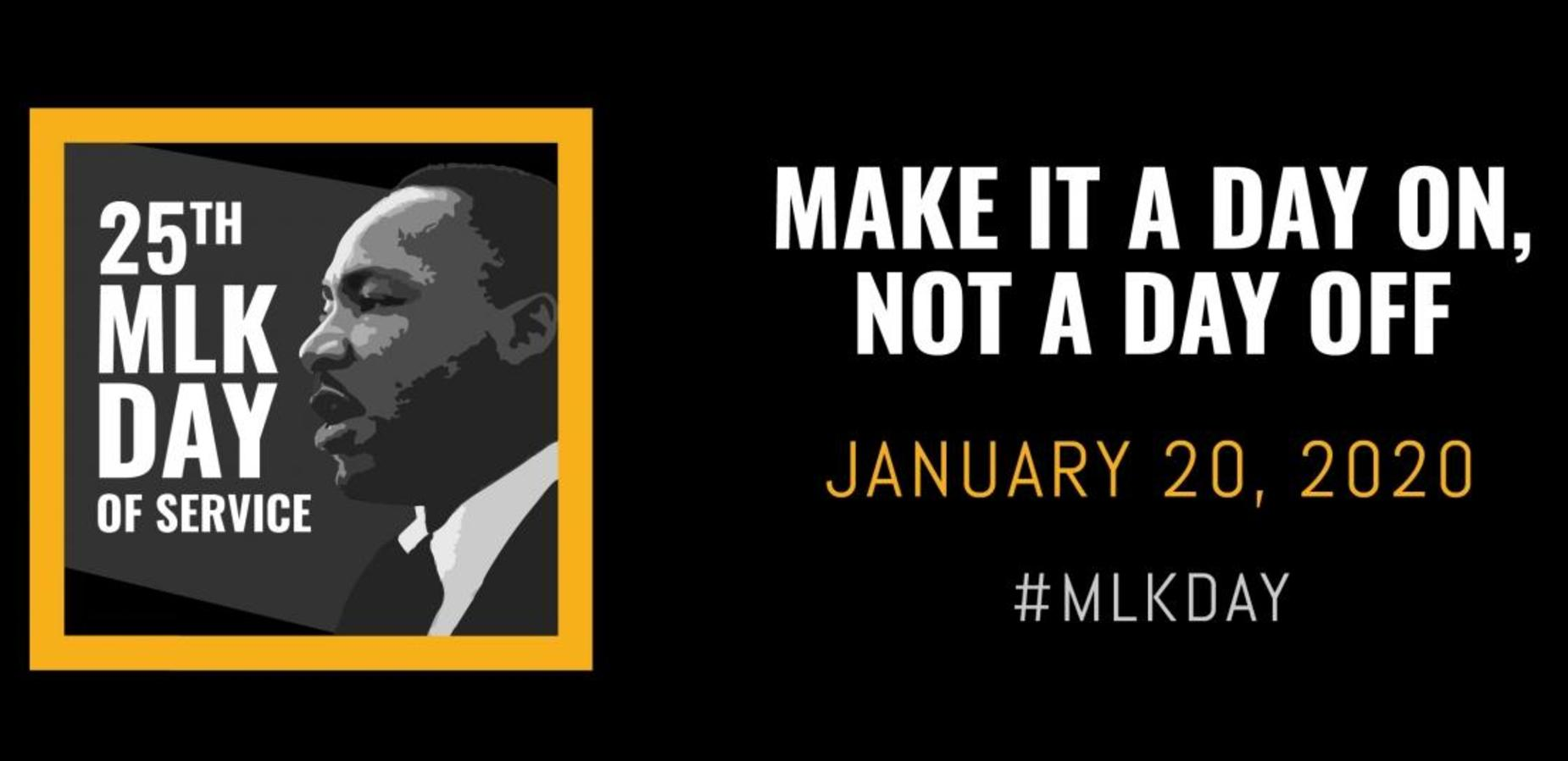 Make it a day on, not a day off. 25th MLK Day of Service. January 20, 2020 #MLKDAY