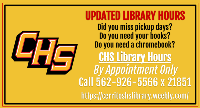 CHS Library Hours By Appointment Only Call 562-926-5566 x 21851  https://cerritoshslibrary.weebly.com/